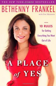 A Place of Yes: 10 Rules for Getting Everything You Want Out of Life - Bethenny Frankel, Eve Adamson