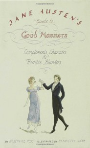 Jane Austen's Guide to Good Manners: Compliments, Charades & Horrible Blunders - Henrietta Webb, Josephine Ross