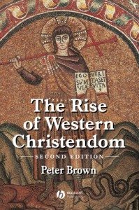 The Rise of Western Christendom: Triumph & Diversity 200-1000 - Peter R.L. Brown