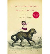 St. Lucy's Home for Girls Raised by Wolves - Karen Russell