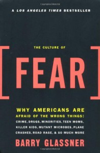 The Culture of Fear: Why Americans Are Afraid of the Wrong Things - Barry Glassner