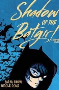 Shadow of the Batgirl - Sarah Kuhn, Nicole Goux