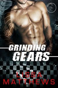 Grinding Gears (Bad Boys of Racing, Book 2) - Lissa Matthews