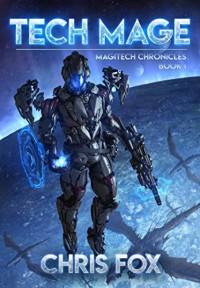 Tech Mage (The Magitech Chronicles #1) - Chris   Fox