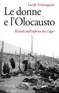 Le donne e l'olocausto: Ricordi dall'inferno dei lager - Lucille Eichengreen, Errico Buonanno