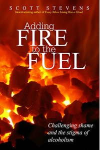 Adding Fire to the Fuel: Challenging Shame and the Stigma of Alcoholism - Scott Stevens
