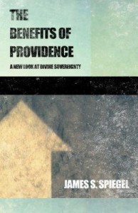 The Benefits of Providence: A New Look at Divine Sovereignty - James S. Spiegel