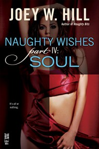 Naughty Wishes Part IV - Joey W. Hill