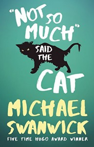 Not So Much, Said the Cat - Michael Swanwick