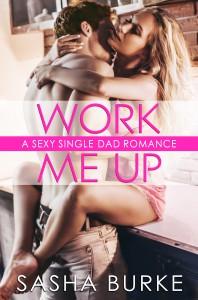 Work Me Up: A Sexy Billionaire Single Dad Romance - Sasha Burke
