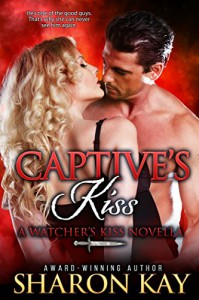 Captive's Kiss: A Watcher's Kiss Novella - Sharon Kay