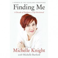 Finding Me: A Decade of Darkness, A life Reclaimed - Michelle Knight, Michelle Burford