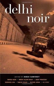 Delhi Noir - Hirsh Sawhney, Meera Nair