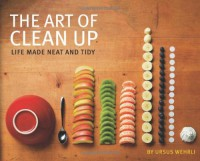 The Art of Clean Up: Life Made Neat and Tidy - Ursus Wehrli
