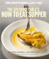 The Splendid Table's How to Eat Supper - Lynne Rossetto Kasper, Sally Swift