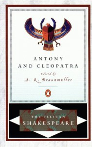 Antony and Cleopatra - Stephen Orgel, A.R. Braunmuller, William Shakespeare