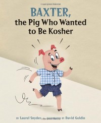 Baxter, the Pig Who Wanted to Be Kosher - Laurel Snyder