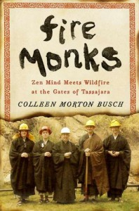 Fire Monks: Zen Mind Meets Wildfire at the Gates of Tassajara - Colleen Morton Busch