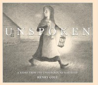 Unspoken: A Story from the Underground Railroad - Henry Cole