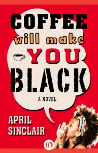 Coffee Will Make You Black: A Novel - April Sinclair