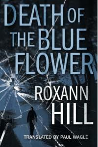 Death of the Blue Flower - Roxann Hill, Paul Wagle