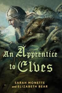 An Apprentice to Elves - Elizabeth Bear, Sarah Monette