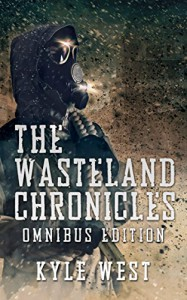 Wasteland Omnibus (The Wasteland Chronicles, Books 1-3) - Kyle West