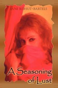 A Seasoning of Lust - Jane Kohut-Bartels