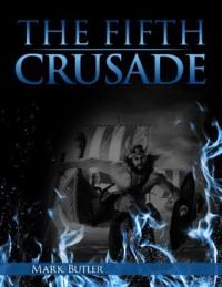 The Fifth Crusade - Mark   Butler