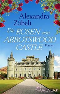 Die Rosen von Abbotswood Castle: Roman - Alexandra Zöbeli