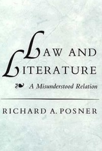 Law and Literature: A Misunderstood Relation - Richard A. Posner