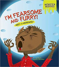 I'm Fearsome and Furry!: Meet a Werewolf (Monster Buddies) - Mike Moran, Lisa Bullard