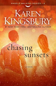 Chasing Sunsets: A Novel (Angels Walking) - Karen Kingsbury