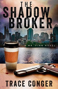 The Shadow Broker (Mr. Finn Book 1) - Trace Conger