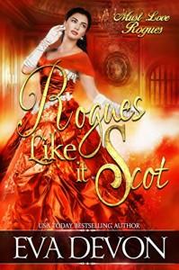 Rogues Like it Scot (Must Love Rogues Book 5) - Eva Devon