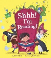 Shhh! I'm Reading!  - John Kelly
