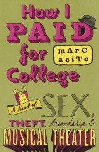 How I Paid for College: A Novel of Sex, Theft, Friendship & Musical Theater - Marc Acito