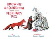Brownie Groundhog and the February Fox - Susan Blackaby, Carmen Segovia
