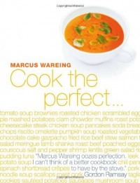 Cook the Perfect . . . - Marcus Wareing