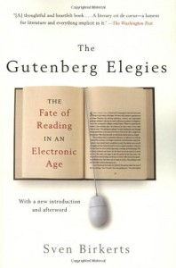 The Gutenberg Elegies: The Fate of Reading in an Electronic Age - Sven Birkerts