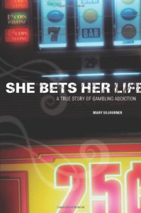 She Bets Her Life: A True Story of Gambling Addiction - Mary Sojourner