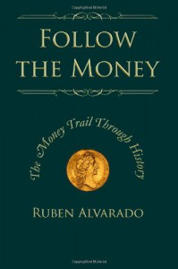 Follow the Money: The Money Trail Through History - Ruben Alvarado, Natalie Peters