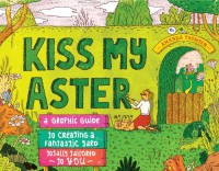 Kiss My Aster: A Graphic Guide to Creating a Fantastic Yard Totally Tailored to You - Amanda Thomsen, Am I Collective