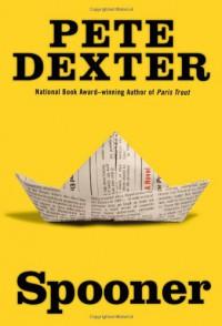 Spooner - Pete Dexter