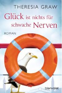 Glück ist nichts für schwache Nerven: Roman - Theresia Graw
