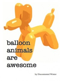 Balloon Animals Are Awesome - DiscontentedWinter