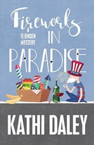 Fireworks in Paradise (A Tj Jensen Mystery) (Volume 8) - Kathi Daley