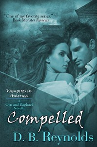 Compelled: A Cyn and Raphael Novella (Vampires in America 10.5) - D. B. Reynolds