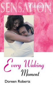 Every Waking Moment (Silhouette Sensation) (Silhouette Intimate Moments No. 783) - Doreen Roberts