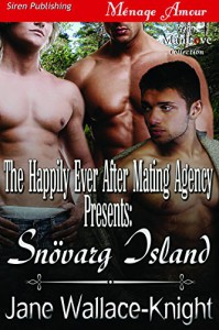 The Happily Ever After Mating Agency Presents: Snovarg Island [The Happily Ever After Mating Agency 1] (Siren Publishing Menage Amour ManLove) - Jane Wallace-Knight